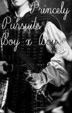 Princely Pursuits (BoyxBoy) by xxBlueEyedGirlxx
