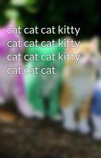 cat cat cat kitty cat cat cat kitty cat cat cat kitty cat cat cat by Shireen_Ko
