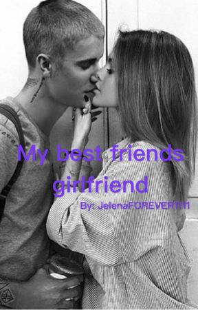 My Best Friends Girlfriend by JelenaFOREVER1111