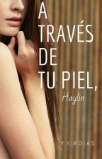 Haylin: A través de tu piel © (DISPONIBLE HASTA EL 31 DE JULIO) by YustinR24