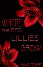 Where The Red Lillies Grow by ShannonTolhurst