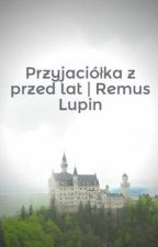 Przyjaciółka z przed lat | Remus Lupin by IzabelaKrc