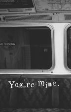 YOU'RE MINE. l.s by haurra