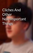 Cliches And Other Non-important Things  by WineMart_Apparently