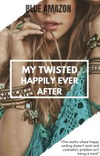 My Twisted Happily Ever After  ✅ by BlueAmazon