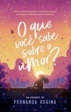 O que você sabe sobre o amor? by FernandaRegina6