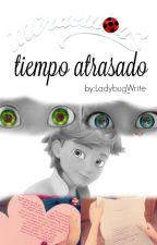 tiempo atrasado[historia corta] by Ladybug_Write