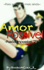 Paixão Impossível 2: Amor Possível by Books4Ever_3_