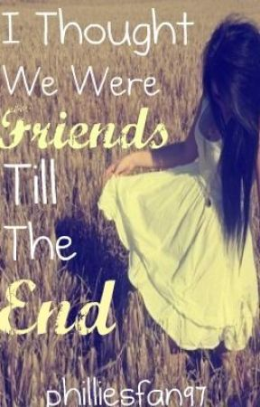 I thought we were friends til the End by iregretmypast