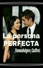 La persona PERFECTA ||Zanessa|| by hskjzevh04