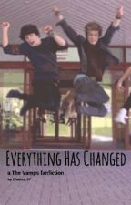 Everything Has Changed (A Vamps FanFic) by AnEternalArkarii