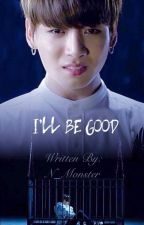 I'll Be Good - I Need You sequel | VKook (boyxboy) by N_Monster