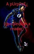 A pUrp0sE¿ (googleiplier x reader) by criptoplier26