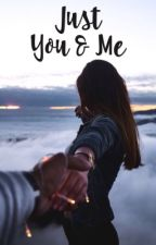 Just You & Me | ✔ by indestructible_girl