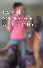 RATED R SCENES...FOR ALL ETERNITY by LilT1980