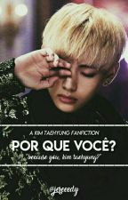 por que você? ✿ kim taehyung [completed] || #Wattys2017 by jereeedy