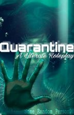 Quarantine (Literate Roleplay) by Some_Random_Person98
