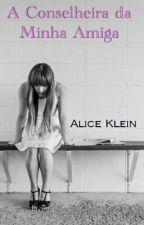 A Conselheira da Minha Amiga  by AliceKlein924