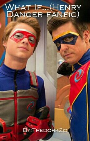 What if...(Henry danger fanfic) by Thedork2o