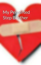 My Perverted Step Brother by TurnipShellz