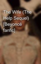 The Wife (The Help Sequel) [Beyoncé fanfic] by Brokebey