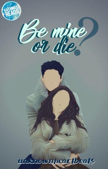 Be Mine or Die? {REVISING}