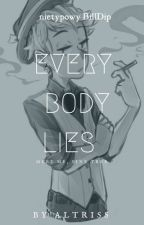 Everybody Lies  - BillDip by Altriss
