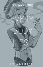 Everybody Lies  - BillDip by Altriss