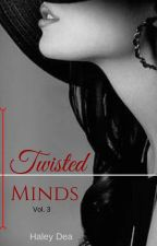Twisted Minds (Book 3)  *ON HOLD*  by HaleyDea