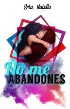 No Me Abandones (Castiel y Tu) (C.D.M) [T.Y.P.S.] by ReinaNuteliense