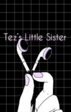 Tez's Little Sister by QweenP123