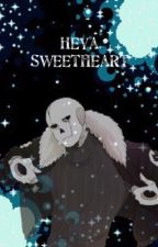 Heya sweetheart~ {G!sansXreader)  by fizzypopcandy