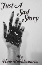 Just a Sad Story by HailsBubblesaurus