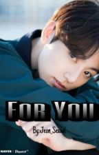 For You-Fanfic Jungkook by Sofredora_4ever