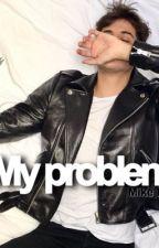 ||My problem||Mike Bird|| by babygjxrl