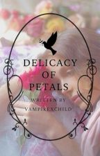 The Delicacy Of Petals ✧ Oneshot by vampirexchild