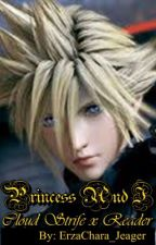 ~*Princess And I*~ (Cloud Strife x Noctis' Sister! Reader) by Nox_Sky