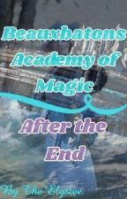 Beauxbatons Academy of Magic / After The End by TheElysive101