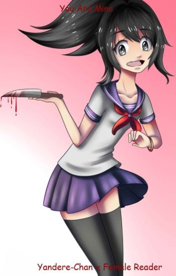 You Are Mine (Yandere-Chan x Female Reader) - KP-Chan - Wattpad