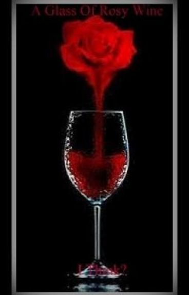 A Glass Of Rosy Wine I Think?