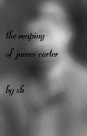 the reaping of james carter by shubham2204
