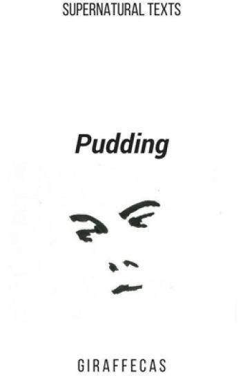 Pudding // Supernatural Texts