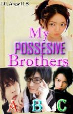 My POSSESIVE BROTHERS.. by Lil_angel18