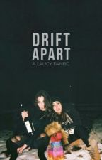 drift apart (laucy) by laurenjauregvii