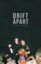 drift apart (laucy) by laurenjauregvii