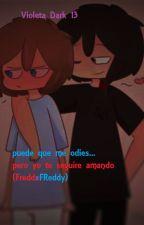 Puede que me odies...Pero yo te seguire amando (FreddxFreddy) by SofyVioleta13
