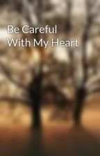 Be Careful With My Heart by WillieDonovan