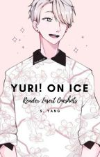 Yuri!!! On Ice || Reader Insert Oneshots by SinDumpling