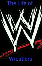 The life of WWE Wrestlers by clevelandcavs2003