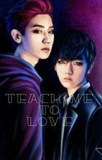 Teach me to love by staehun